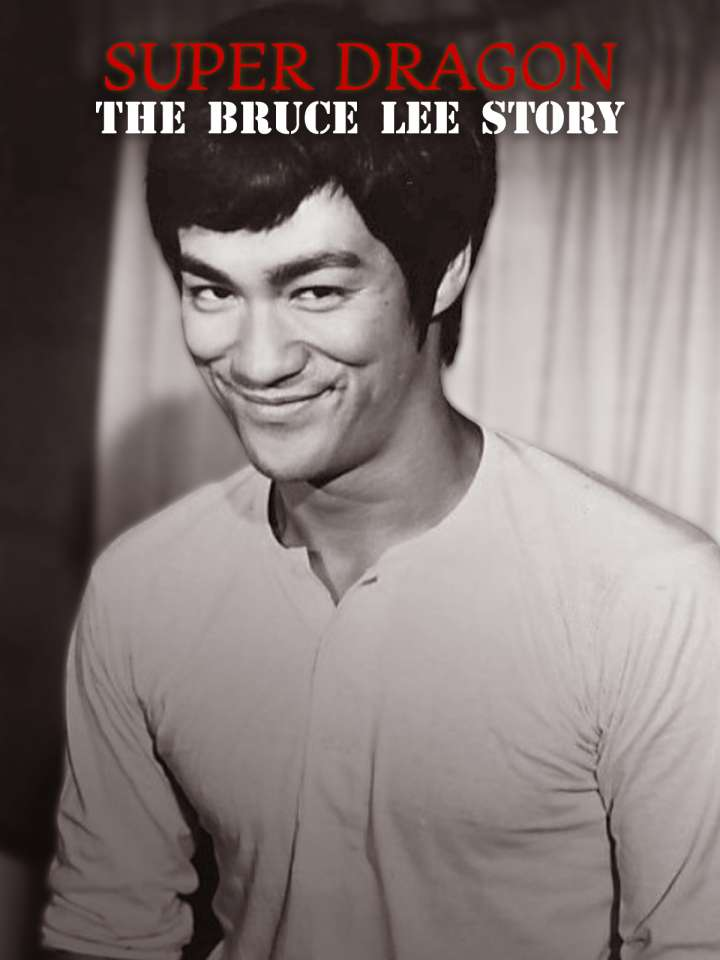 Super Dragon: The Bruce Lee Story